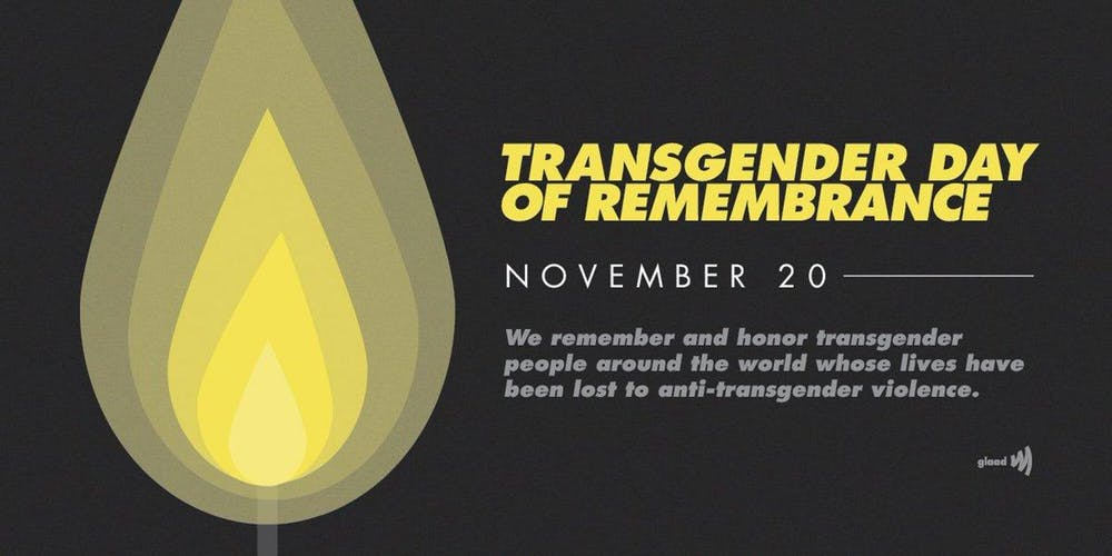 Transgender Day of Remembrance - We remember and honor transgender people around the world whose lives have been lost to anti-transgender violence.